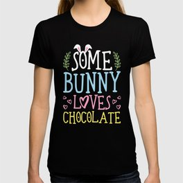 Easter - Some BUNNY Loves Chocolate Easter Candy Lovers T-shirt