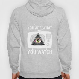 You Are What You Watch Illuminati TV Mind Control Hoody