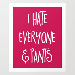 Hate Everyone & Pants Funny Quote Art Print
