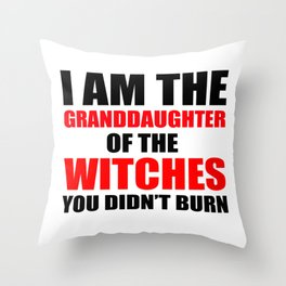 I am the granddaughter of the witches you didn't burn Throw Pillow