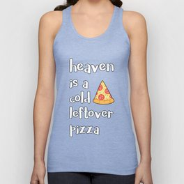Heaven Is A Cold Leftover Pizza Italian Foodie Gift Unisex Tank Top