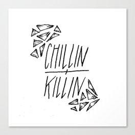 Chillin + Killin Canvas Print