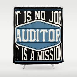 Auditor  - It Is No Job, It Is A Mission Shower Curtain
