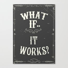 What if..it works? Chalkboard Canvas Print