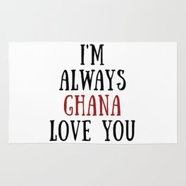 I'm Always Ghana Love You Rug