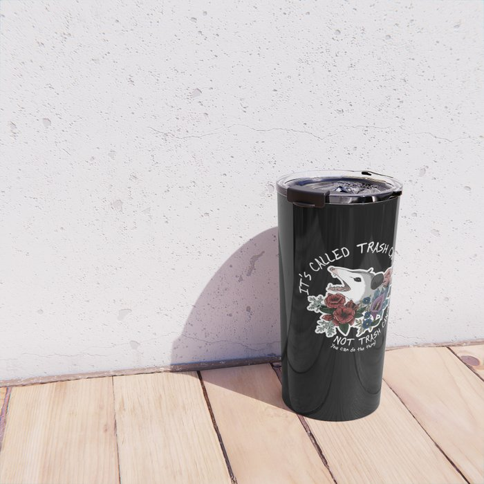 Possum with flowers - It's called trash can not trash can't Travel Mug