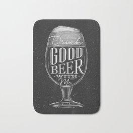 Drink good beer with me Bath Mat