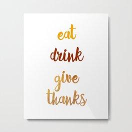 Eat Drink Give Thanks Metal Print