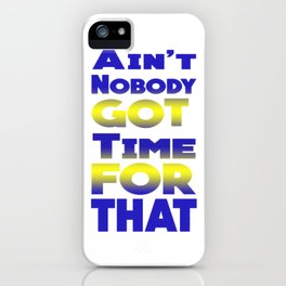 aint no body got time for that iPhone Case