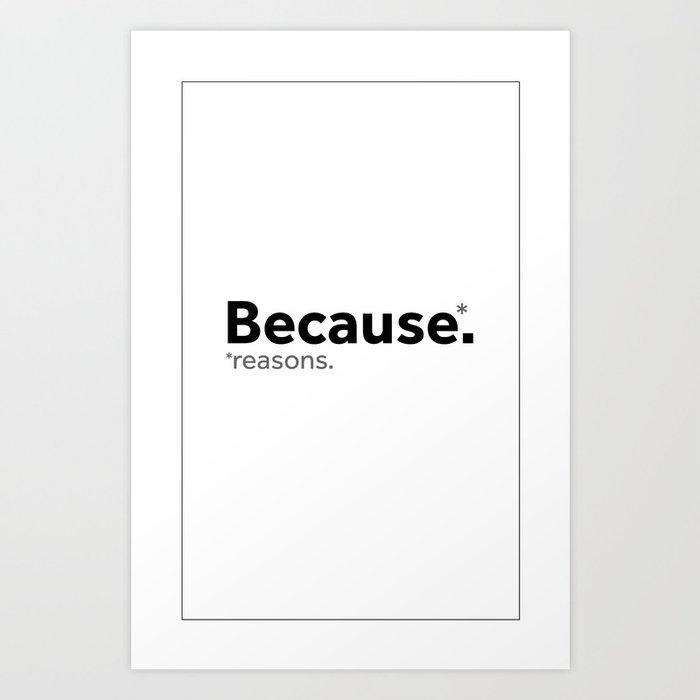 Because reasons. Art Print