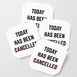 Today Has Been Cancelled Funny Quote Coaster