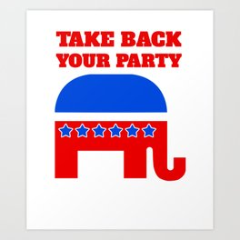 Take Back Your Party | Republican Art Print