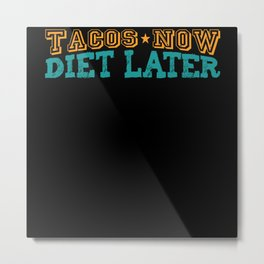 Tacos now diet later funny shirt Metal Print