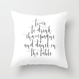 Time to Drink Champagne and Dance on the Table, Printable, Sign, Wedding Throw Pillow