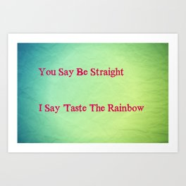 You Say Be Straight I Say Taste The Rainbow Art Print