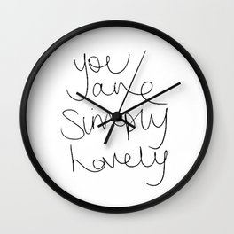 You are simply lovely Wall Clock