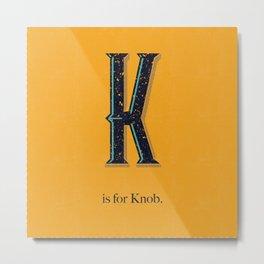 K is for Knob. Metal Print