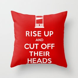 Rise Up and Cut Off Their Heads Throw Pillow