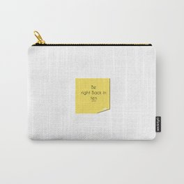 Be right back Carry-All Pouch