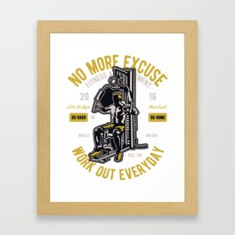 No More Excuse Work Out Everyday - Work Out T Shirt Framed Art Print