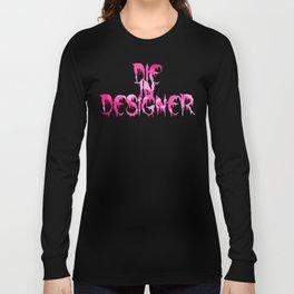 Die in Designer Long Sleeve T-shirt