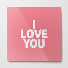 I love you, shocking pink, motivational typography, gift for her, inspirational quote, woman gift Metal Print