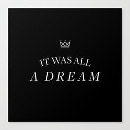 It was all a dream... Canvas Print