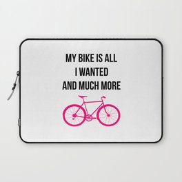 My Bike Is All I Wanted And Much More Funny Laptop Sleeve