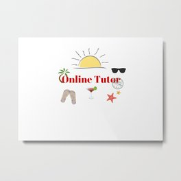 Online Tutor : time out on holiday Metal Print