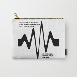 If There Are No Ups and Downs In Life You Are Dead Carry-All Pouch