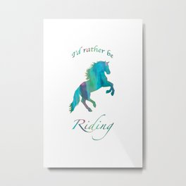 I'd Rather Be Riding Rearing Horse Turquoise Metal Print