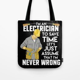 Electrician Gift: I'm An Electrician I'm Never Wrong Tote Bag
