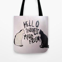 Hello darkness my old friend.. Tote Bag