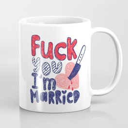 Eff you, I'm married Coffee Mug