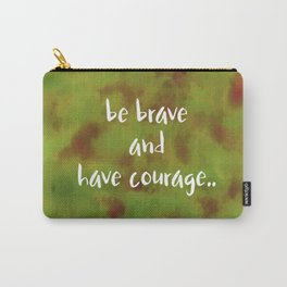 be brave and have courage Carry-All Pouch