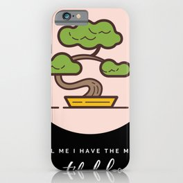 Bonsais Tell Me I Have the Most Beautiful Bonsai Bonsai Owner Bonsai Lover Gift Japanese Tree iPhone Case