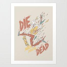 Die When You're Dead Art Print