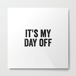 It's My Day Off Metal Print