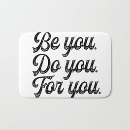 Be you. Do you.For you. Bath Mat