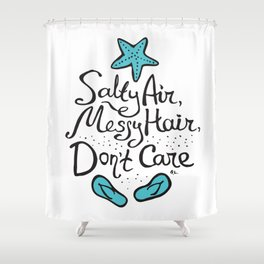 'Salty Air, Messy Hair, Don't Care' Shower Curtain