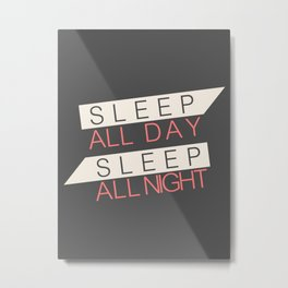 Sleep All Day Everyday Metal Print
