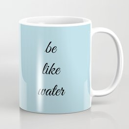 be like water Coffee Mug