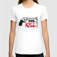 oil T-shirts featuring Oil Kill by Dizes