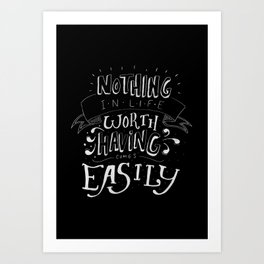 Nothing in Life Worth Having Comes Easily Art Print