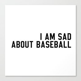I am Sad About Baseball Canvas Print