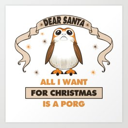 All I Want for Christmas...Is A Porg! Art Print