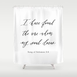 I Have Found the One Whom My Soul Loves — Song of Solomon 3:4 Shower Curtain