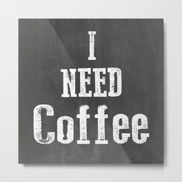 I Need Coffee Metal Print