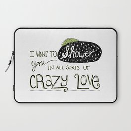 I Want To Shower You In All Sorts Of Crazy Love Laptop Sleeve