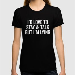 Stay & Talk Funny Sarcastic Quote T-shirt